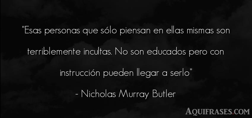 Frase de sociedad  de Nicholas Murray Butler. Esas personas que sólo