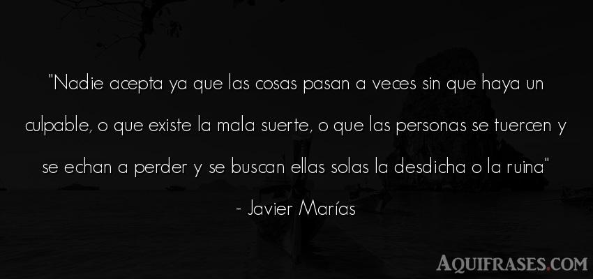 Frase de sociedad  de Javier Marías. Nadie acepta ya que las