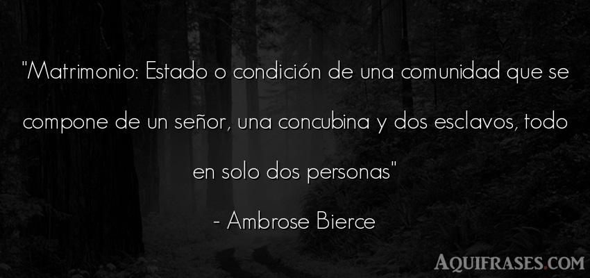Frase de sociedad  de Ambrose Bierce. Matrimonio: Estado o condici