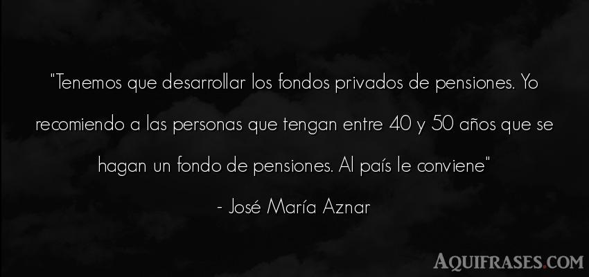 Frase de sociedad  de José María Aznar. Tenemos que desarrollar los