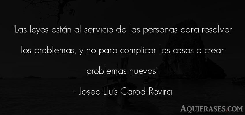 Frase de sociedad  de Josep-Lluís Carod-Rovira. Las leyes están al servicio