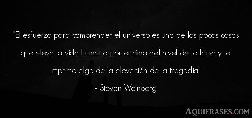 Frase de la vida  de Steven Weinberg. El esfuerzo para comprender