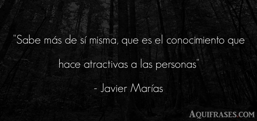 Frase de sociedad  de Javier Marías. Sabe más de sí misma, que