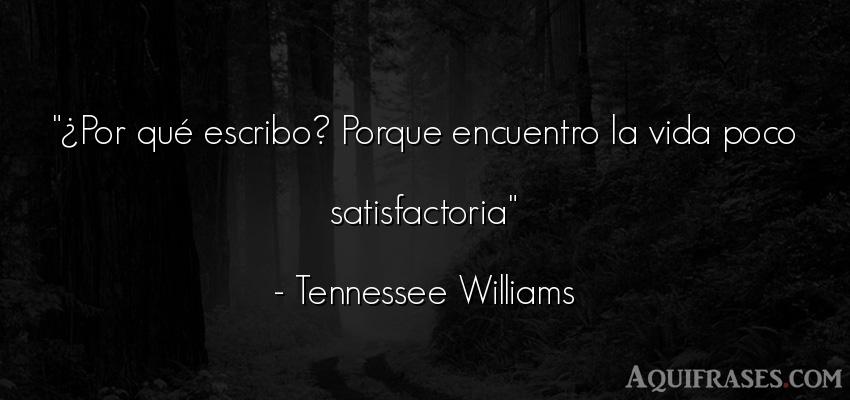 Frase de la vida  de Tennessee Williams. ¿Por qué escribo? Porque