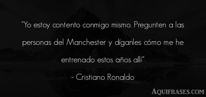 Frase de sociedad  de Cristiano Ronaldo. Yo estoy contento conmigo