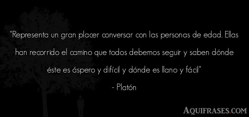Frase filosófica,  de sociedad  de Platón. Representa un gran placer