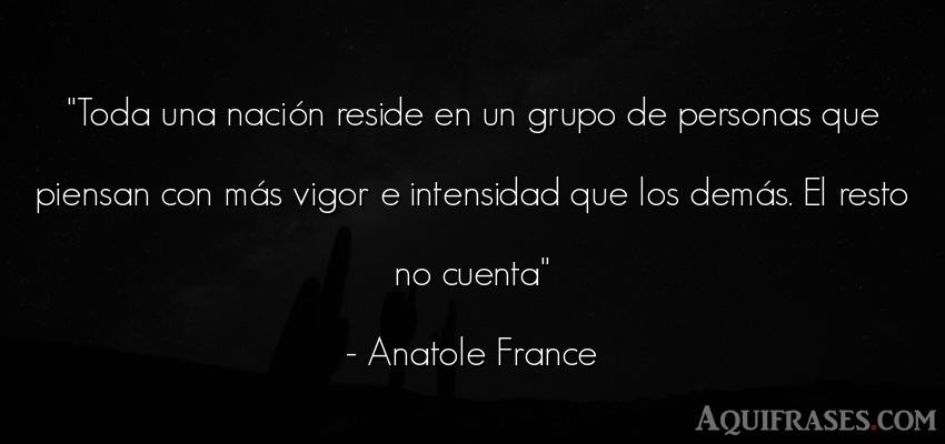 Frase de sociedad  de Anatole France. Toda una nación reside en
