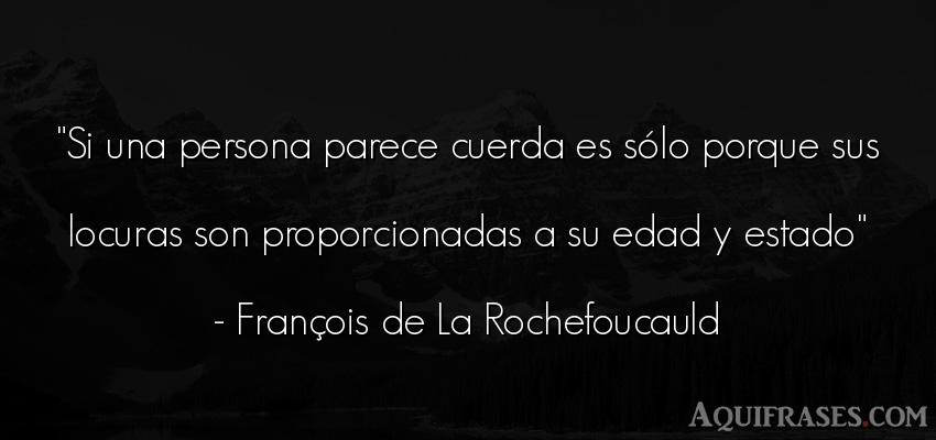 Frase de sociedad  de François de La Rochefoucauld. Si una persona parece cuerda