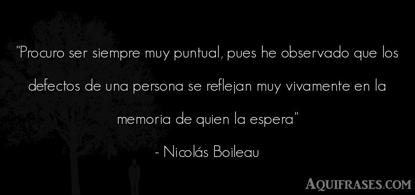 Frase de sociedad  de Nicolás Boileau. Procuro ser siempre muy