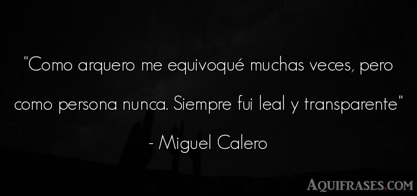 Frase de sociedad  de Miguel Calero. Como arquero me equivoqué