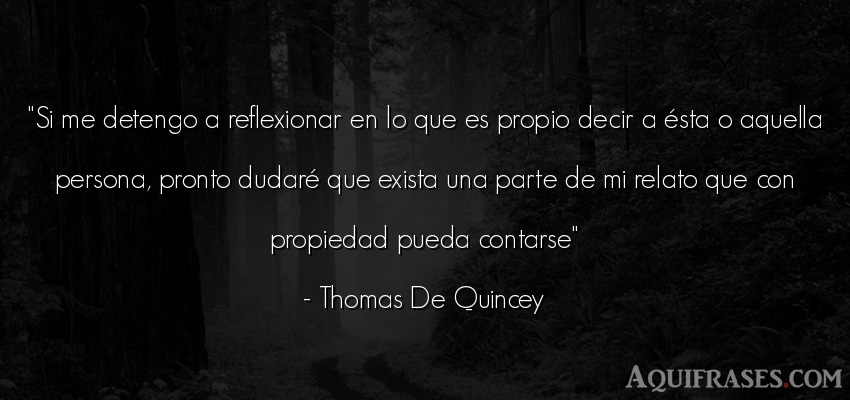 Frase para reflexionar,  de sociedad  de Thomas De Quincey. Si me detengo a reflexionar