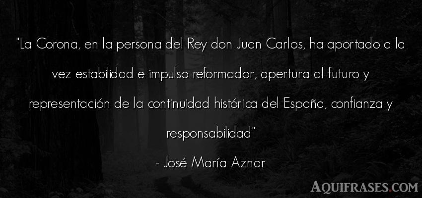 Frase de sociedad  de José María Aznar. La Corona, en la persona del