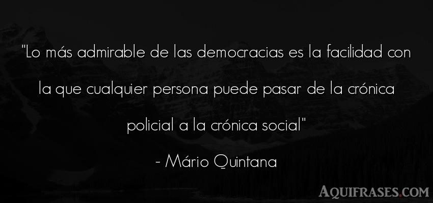 Frase de sociedad  de Mario Quintana. Lo más admirable de las