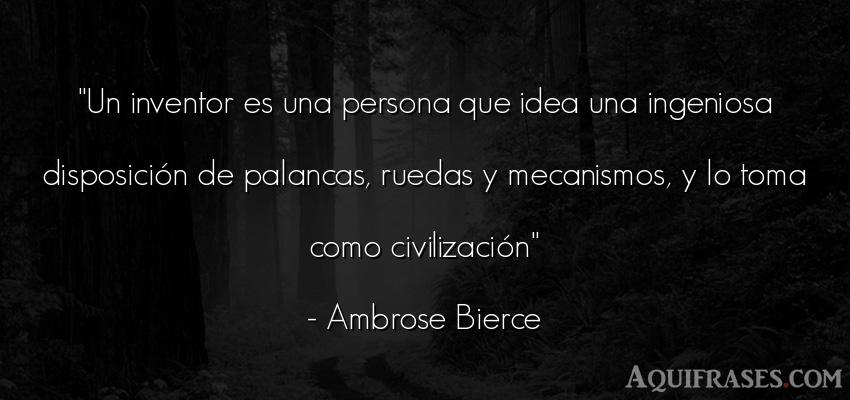 Frase de sociedad  de Ambrose Bierce. Un inventor es una persona