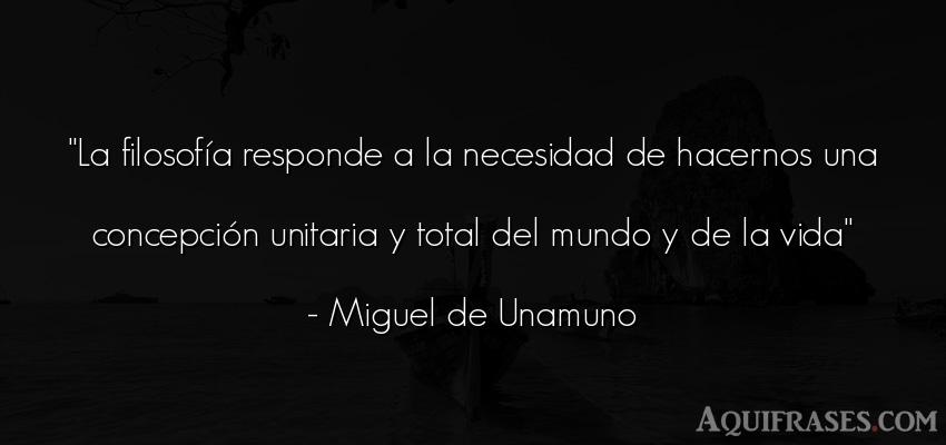 Frase de la vida  de Miguel de Unamuno. La filosofía responde a la