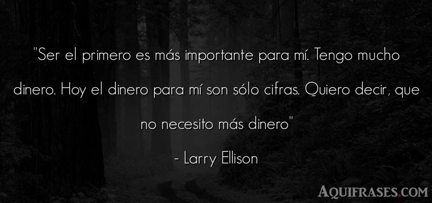 Frase de dinero  de Larry Ellison. Ser el primero es más
