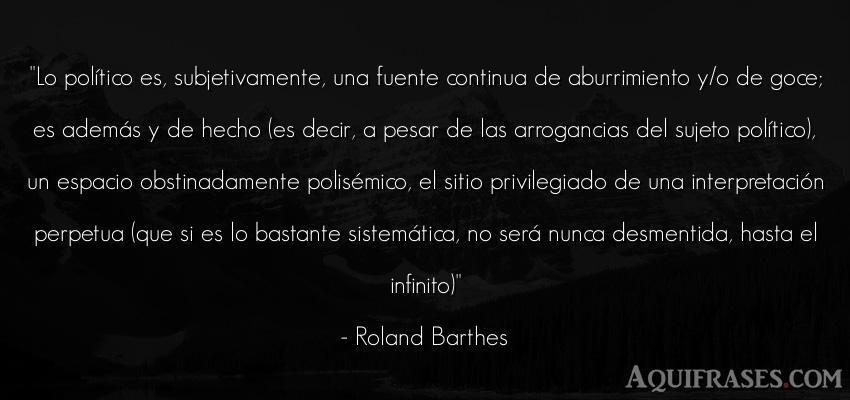 Frase de aburrimiento  de Roland Barthes. Lo político es,