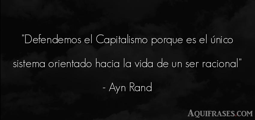 Frase de la vida  de Ayn Rand. Defendemos el Capitalismo