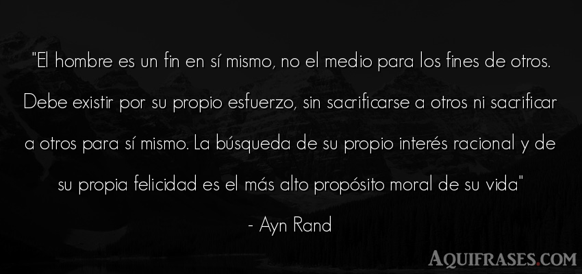 Frase de la vida  de Ayn Rand. El hombre es un fin en sí