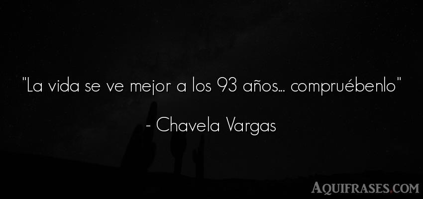 Frase de la vida  de Chavela Vargas. La vida se ve mejor a los 93