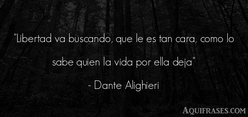Frase de la vida  de Dante Alighieri. Libertad va buscando, que le