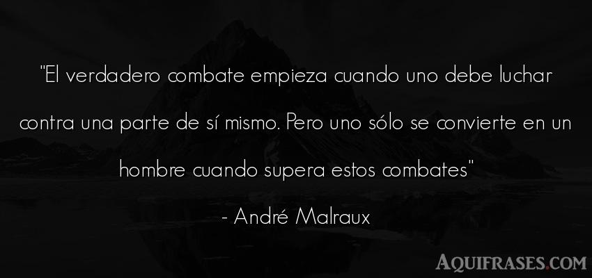 Frase motivadora  de André Malraux. El verdadero combate empieza