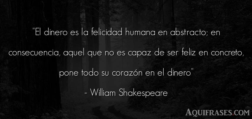Frase de dinero  de William Shakespeare. El dinero es la felicidad