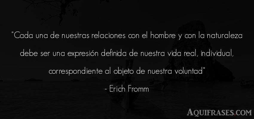 Frase de la vida  de Erich Fromm. Cada una de nuestras