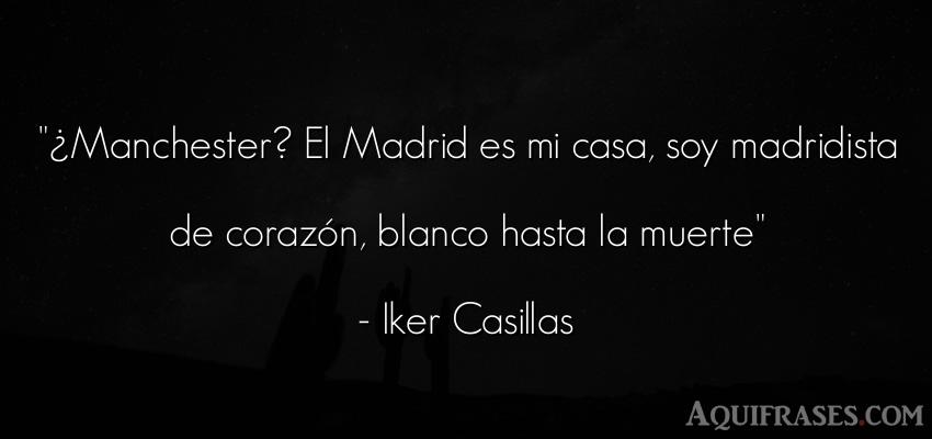 Frase de fútbol,  deportiva  de Iker Casillas. ¿Manchester? El Madrid es