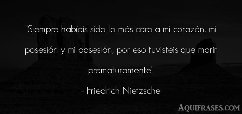 Frase filosófica  de Friedrich Nietzsche. Siempre habíais sido lo má