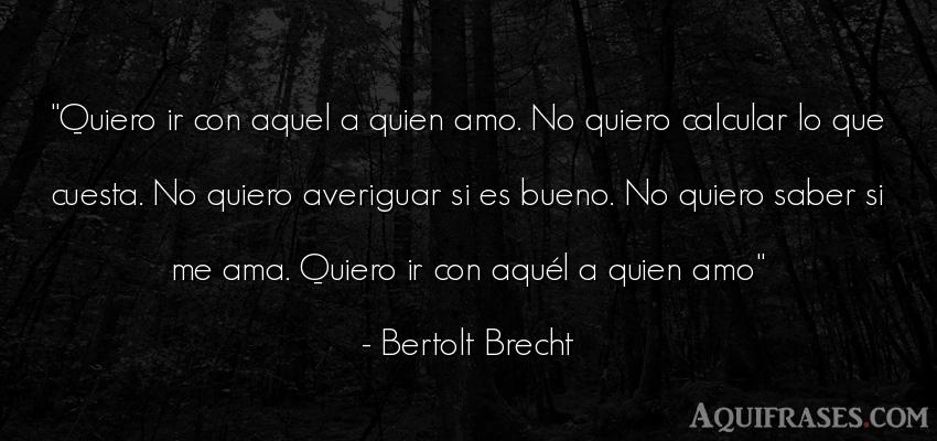 Frase sabia  de Bertolt Brecht. Quiero ir con aquel a quien
