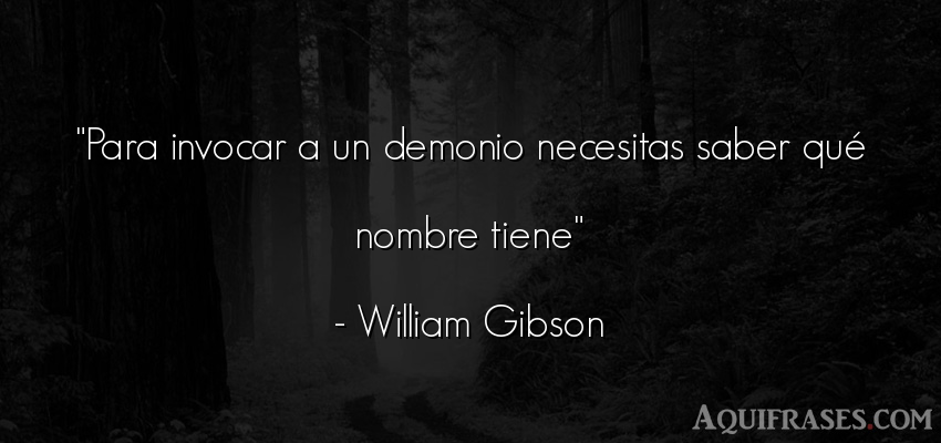 Frase sabia  de William Gibson. Para invocar a un demonio