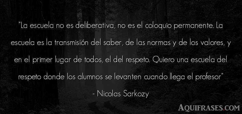 Frase sabia  de Nicolas Sarkozy. La escuela no es
