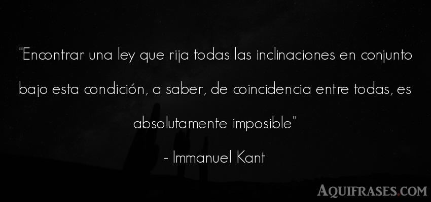Frase sabia  de Immanuel Kant. Encontrar una ley que rija