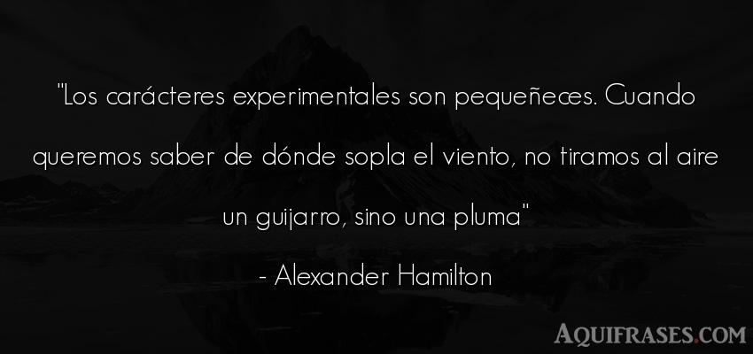 Frase sabia  de Alexander Hamilton. Los carácteres