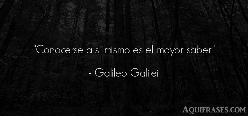 Frase sabia,  sabias corta  de Galileo Galilei. Conocerse a sí mismo es el