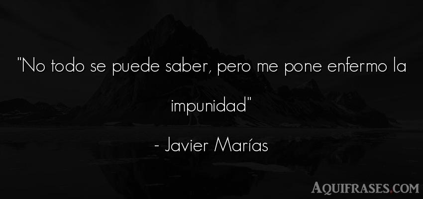 Frase sabia  de Javier Marías. No todo se puede saber, pero