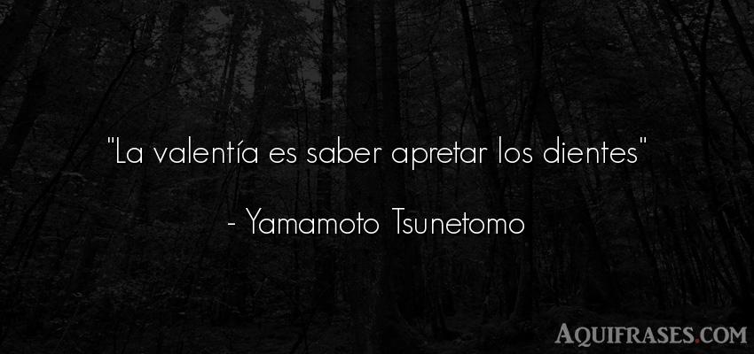 Frase sabia,  sabias corta  de Yamamoto Tsunetomo. La valentía es saber