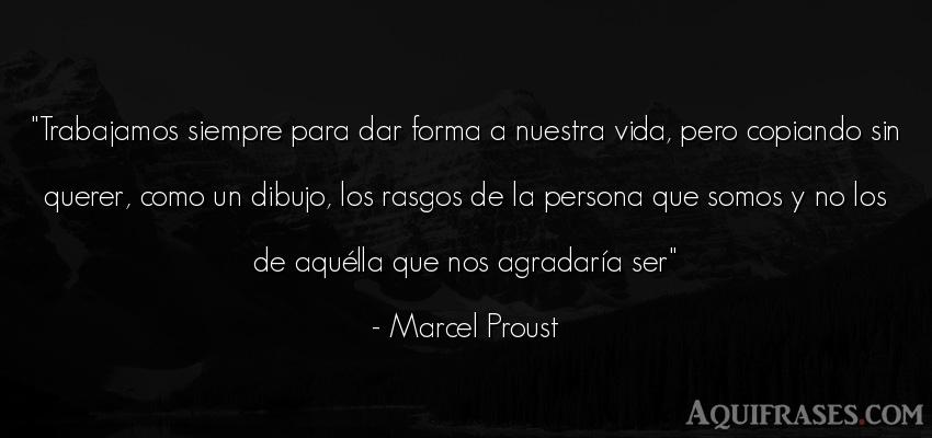 Frase de la vida  de Marcel Proust. Trabajamos siempre para dar