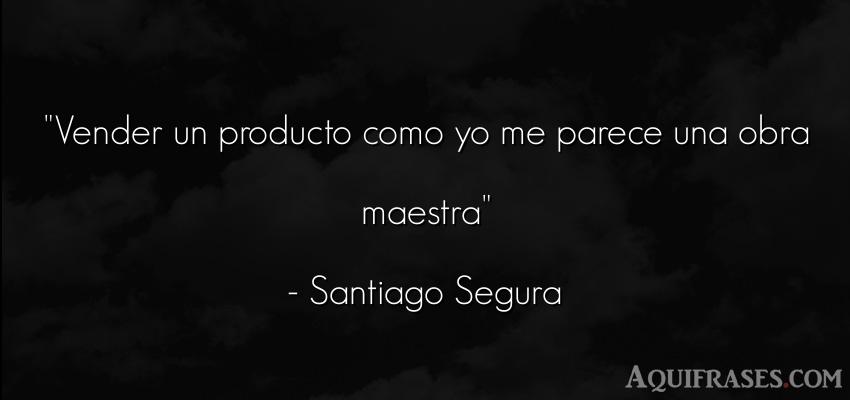 Frase de éxito,  divertida  de Santiago Segura. Vender un producto como yo