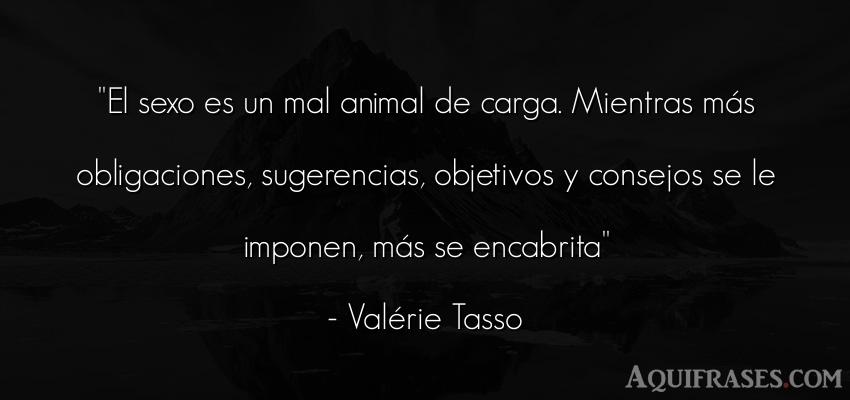 Frase de animales  de Valérie Tasso. El sexo es un mal animal de