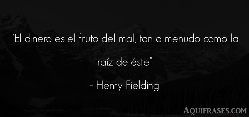 Frase de dinero  de Henry Fielding. El dinero es el fruto del