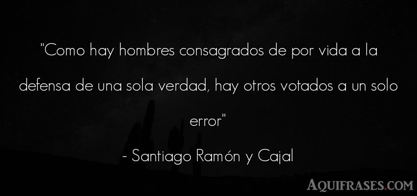 Frase de la vida  de Santiago Ramón y Cajal. Como hay hombres consagrados