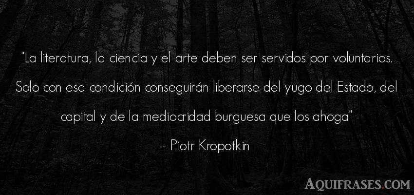 Frase de arte  de Piotr Kropotkin. La literatura, la ciencia y