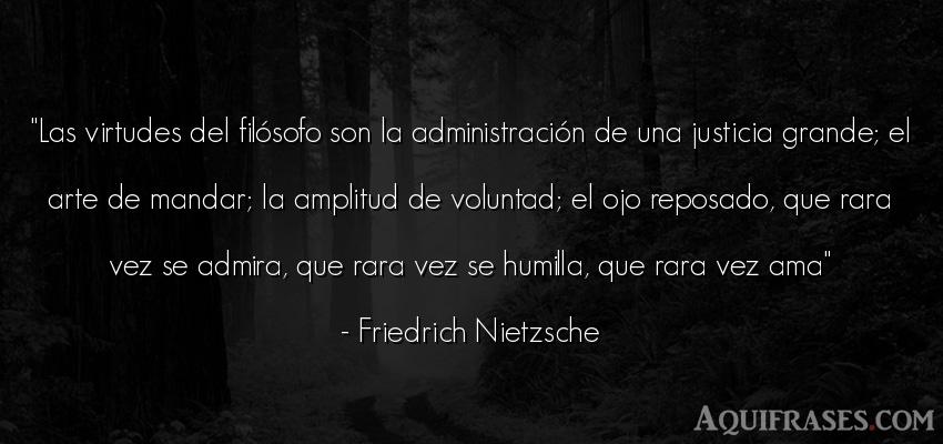 Frase filosófica,  de arte  de Friedrich Nietzsche. Las virtudes del filósofo
