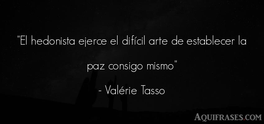 Frase de arte  de Valérie Tasso. El hedonista ejerce el difí