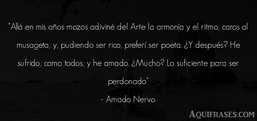 Frase de arte  de Amado Nervo. Allá en mis años mozos