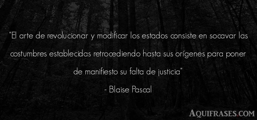 Frase de arte  de Blaise Pascal. El arte de revolucionar y