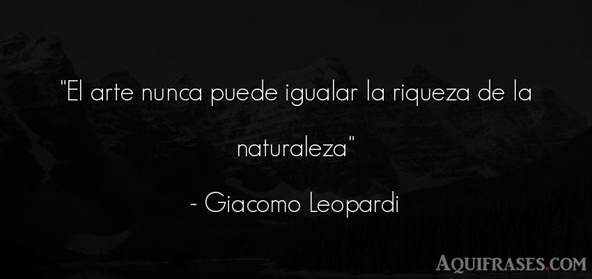 Frase de arte  de Giacomo Leopardi. El arte nunca puede igualar