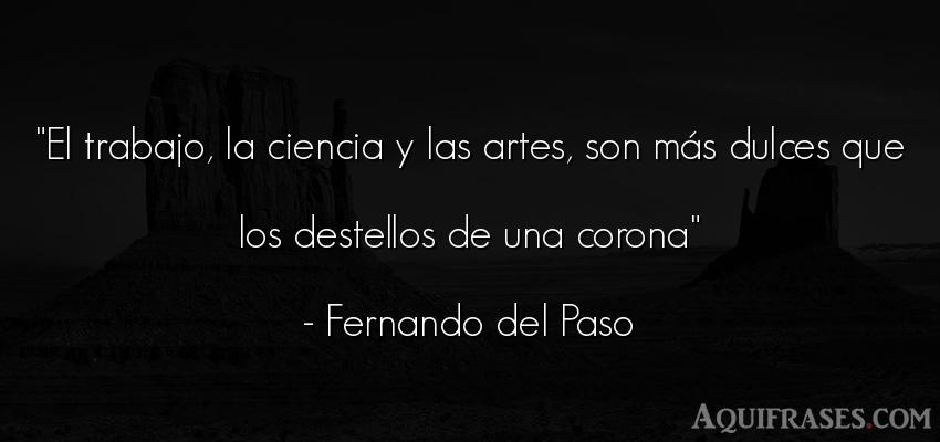 Frase de arte  de Fernando del Paso. El trabajo, la ciencia y las